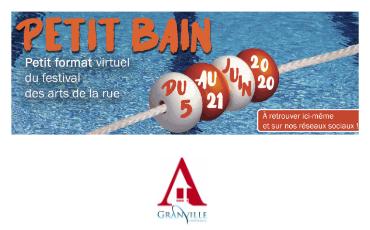 """""""PETIT BAIN !"""" format virtuel du festival des arts de la rue"""